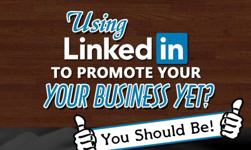 Are You Using LinkedIn to Promote Your Business Yet?